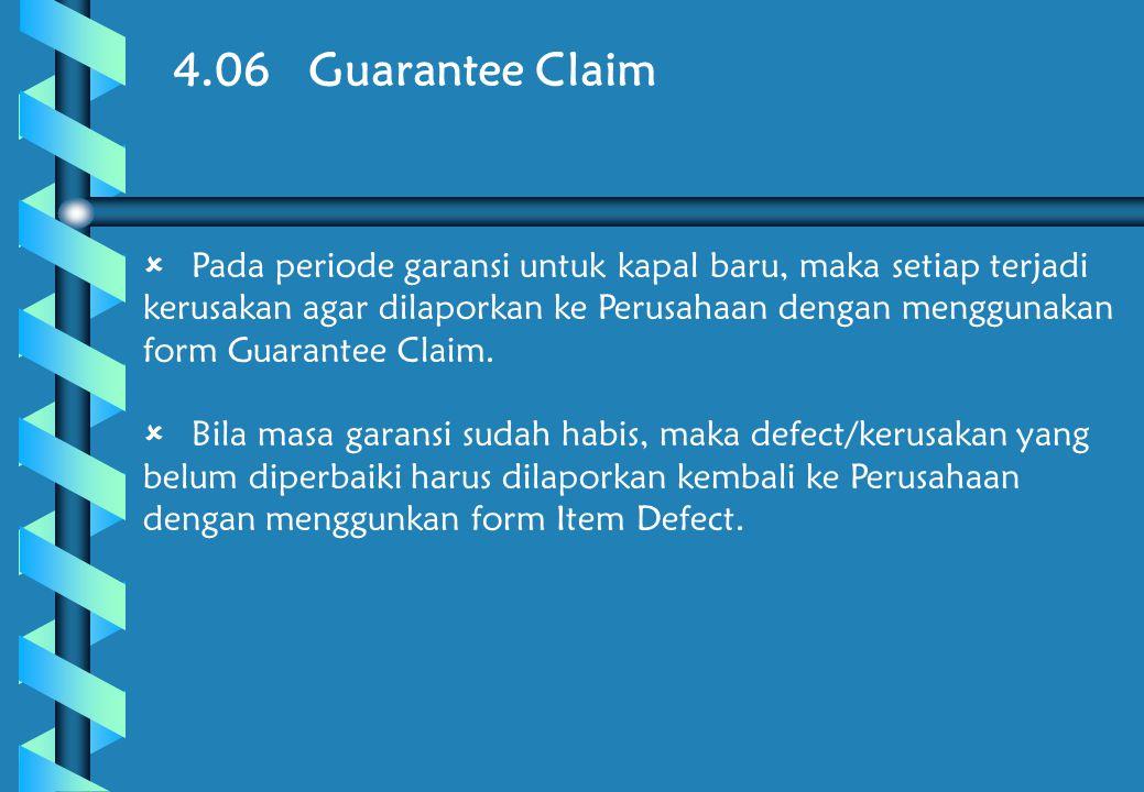 4.06 Guarantee Claim  Pada periode garansi untuk kapal baru, maka setiap terjadi kerusakan agar dilaporkan ke Perusahaan dengan menggunakan form Guarantee Claim.
