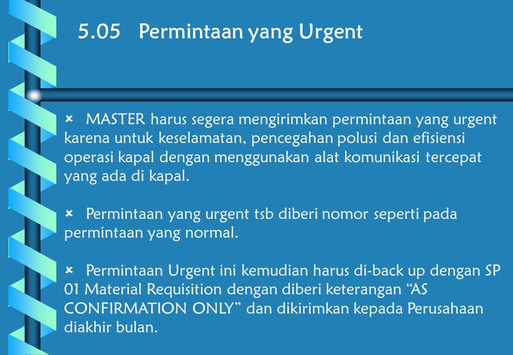 5.05 Permintaan yang Urgent  MASTER harus segera mengirimkan permintaan yang urgent karena untuk keselamatan, pencegahan polusi dan efisiensi operasi kapal dengan menggunakan alat komunikasi tercepat yang ada di kapal.
