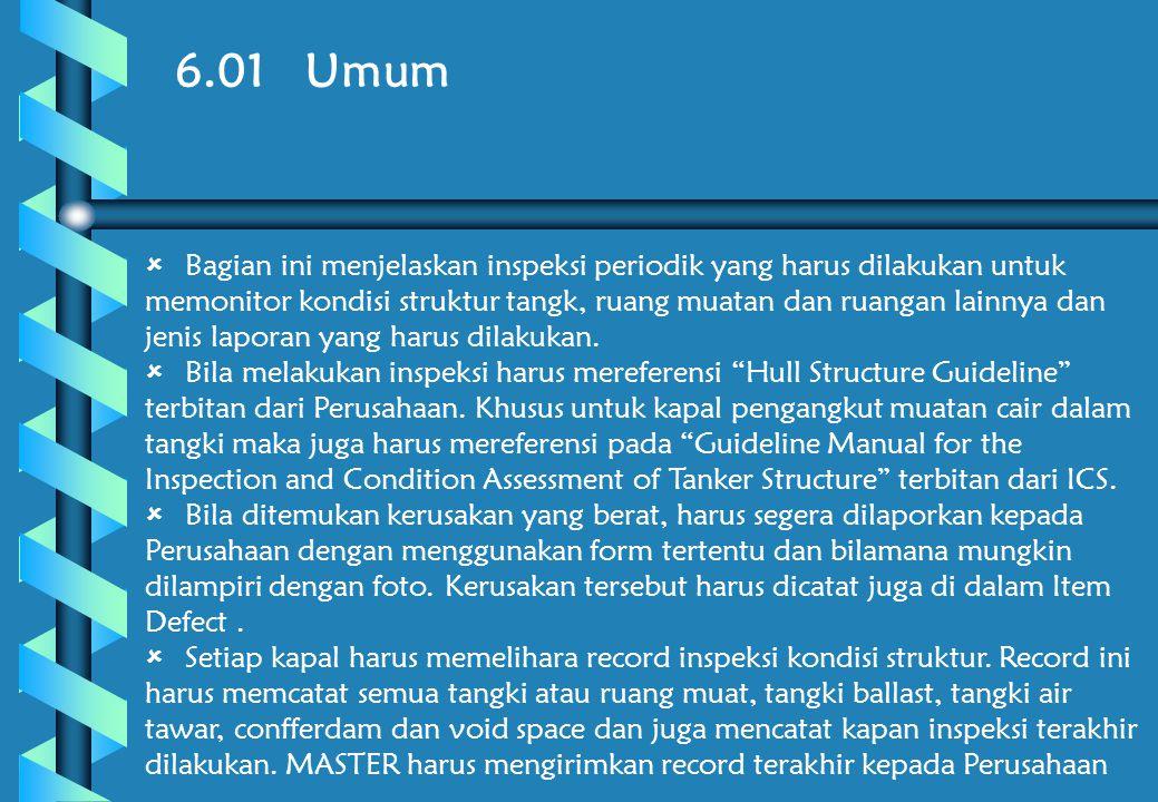 6.01 Umum  Bagian ini menjelaskan inspeksi periodik yang harus dilakukan untuk memonitor kondisi struktur tangk, ruang muatan dan ruangan lainnya dan jenis laporan yang harus dilakukan.