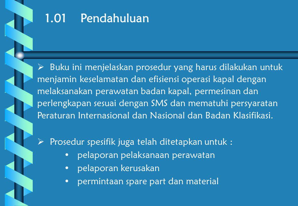1.02 Tanggung jawab  Master bertanggung jawab untuk menjamin bahwa semua perawatan kapal dilakukan sesuai dengan persyaratan prosedur dan dengan standar setinggi mungkin.