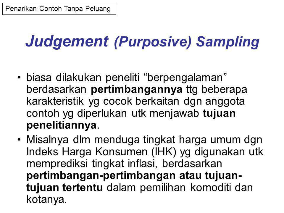 Judgement (Purposive) Sampling •biasa dilakukan peneliti berpengalaman berdasarkan pertimbangannya ttg beberapa karakteristik yg cocok berkaitan dgn anggota contoh yg diperlukan utk menjawab tujuan penelitiannya.