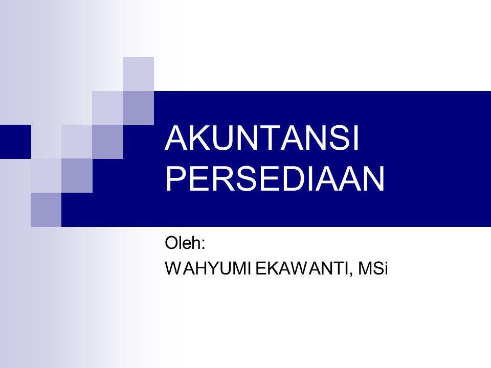Wahyumi Ekawanti, MSi2 PERSEDIAAN Aset dalam bentuk barang atau perlengkapan(supplies) yang diperoleh dengan maksud untuk mendukung kegiatan operasional atau barang-barang yang dimaksudkan untuk dijual dalam waktu 12 bulan dari tanggal perolehan.