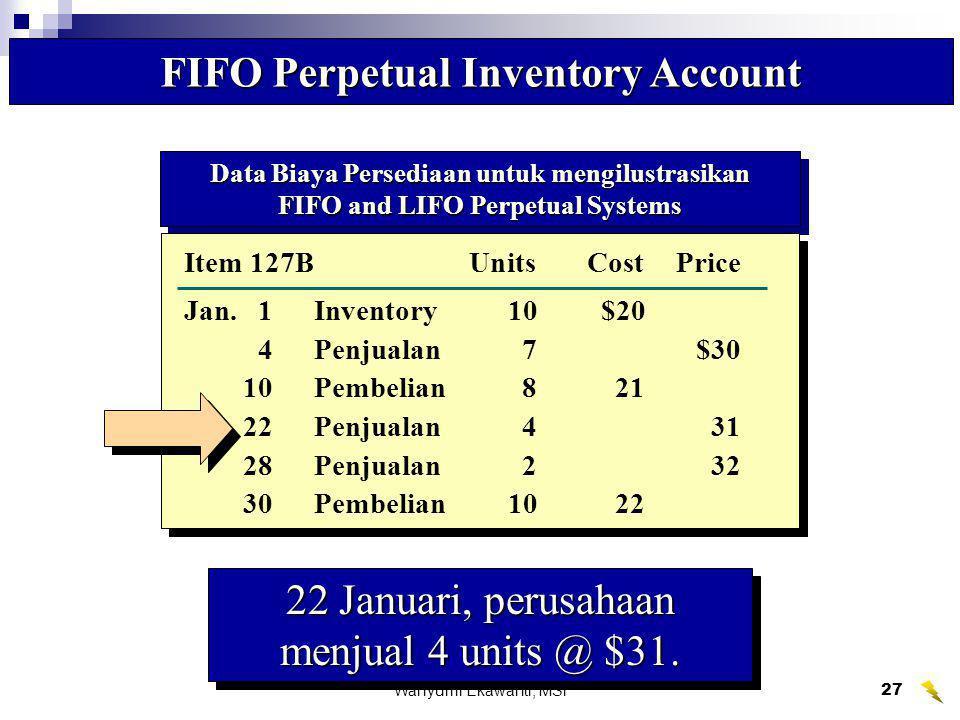 Wahyumi Ekawanti, MSi27 Data Biaya Persediaan untuk mengilustrasikan FIFO and LIFO Perpetual Systems Data Biaya Persediaan untuk mengilustrasikan FIFO
