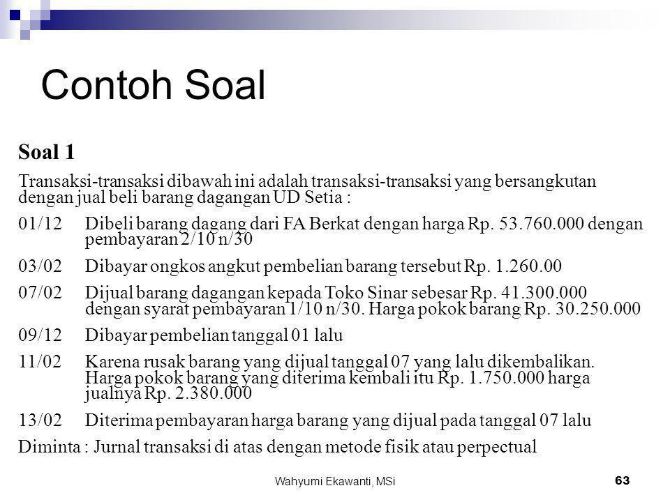 Wahyumi Ekawanti, MSi64 Contoh Soal Soal 2 Dari catatan perusahaan diperoleh keterangan-keterangan sebagai berikut : Persediaan awal 300 unit @ Rp.