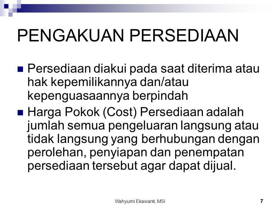 Wahyumi Ekawanti, MSi8 MASALAH KEPEMILIKAN BARANG Barang sudah dicatat sebagai persediaan didasarkan pada hak kepemilikannya.