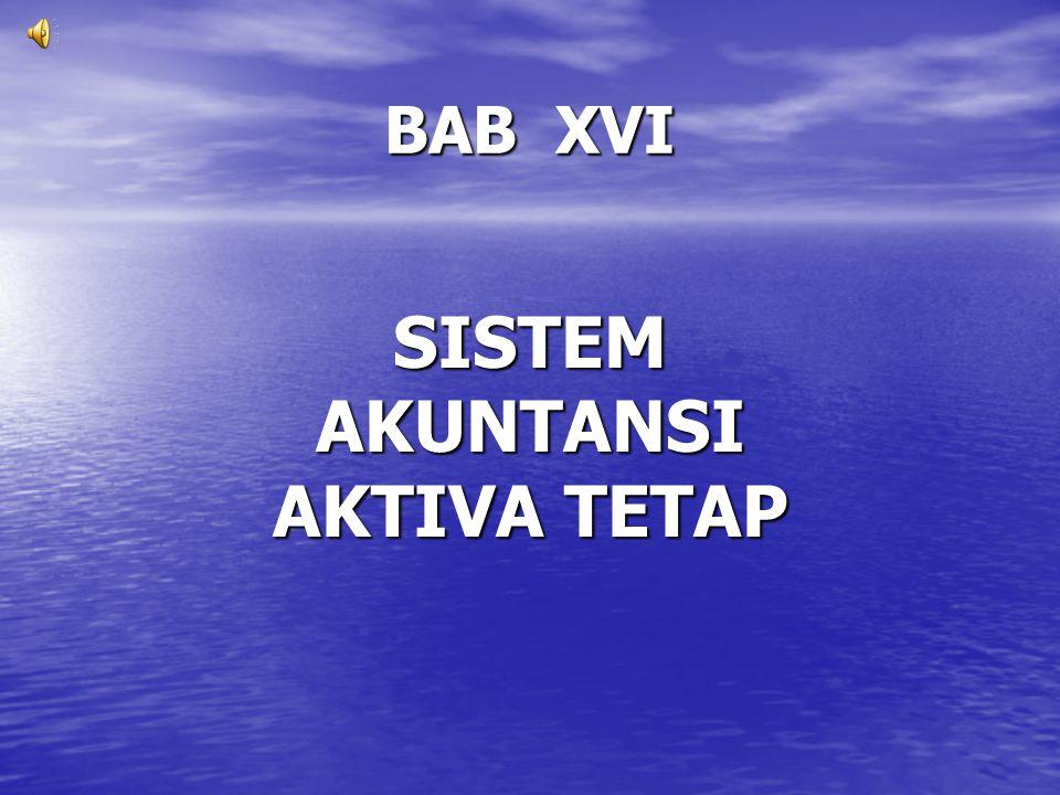 BAB XVI SISTEM AKUNTANSI AKTIVA TETAP