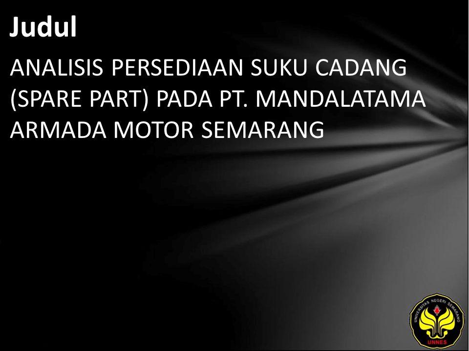 Judul ANALISIS PERSEDIAAN SUKU CADANG (SPARE PART) PADA PT. MANDALATAMA ARMADA MOTOR SEMARANG
