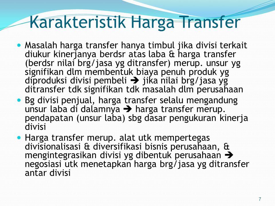 7 Karakteristik Harga Transfer  Masalah harga transfer hanya timbul jika divisi terkait diukur kinerjanya berdsr atas laba & harga transfer (berdsr nilai brg/jasa yg ditransfer) merup.