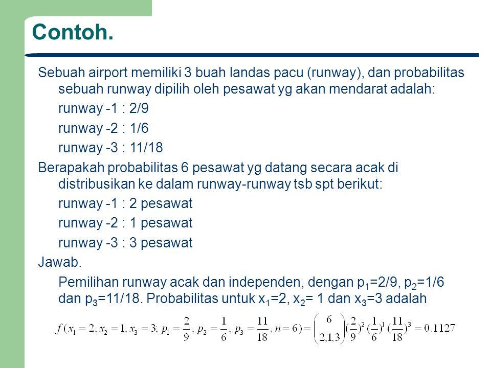 Contoh. Sebuah airport memiliki 3 buah landas pacu (runway), dan probabilitas sebuah runway dipilih oleh pesawat yg akan mendarat adalah: runway -1 :