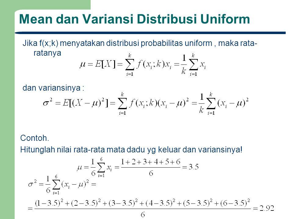 Mean dan Variansi Distribusi Uniform Jika f(x;k) menyatakan distribusi probabilitas uniform, maka rata- ratanya dan variansinya : Contoh.