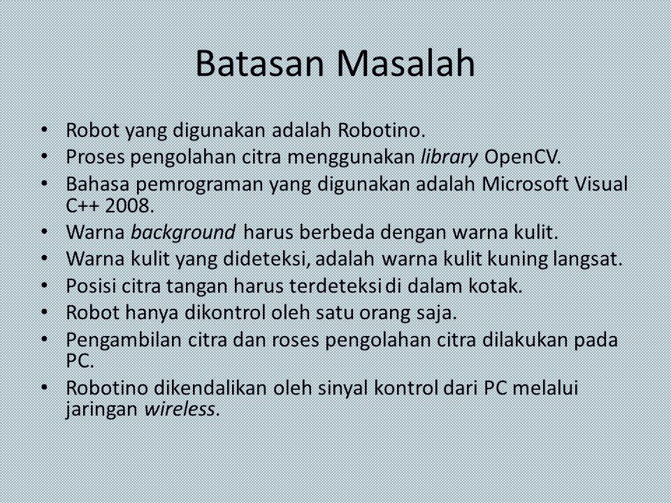 Batasan Masalah • Robot yang digunakan adalah Robotino. • Proses pengolahan citra menggunakan library OpenCV. • Bahasa pemrograman yang digunakan adal