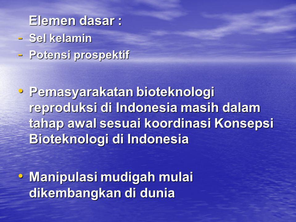 Elemen dasar : Elemen dasar : - Sel kelamin - Potensi prospektif • Pemasyarakatan bioteknologi reproduksi di Indonesia masih dalam tahap awal sesuai k