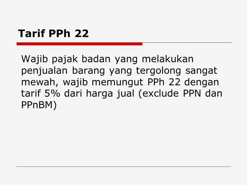 Wajib pajak badan yang melakukan penjualan barang yang tergolong sangat mewah, wajib memungut PPh 22 dengan tarif 5% dari harga jual (exclude PPN dan PPnBM) Tarif PPh 22