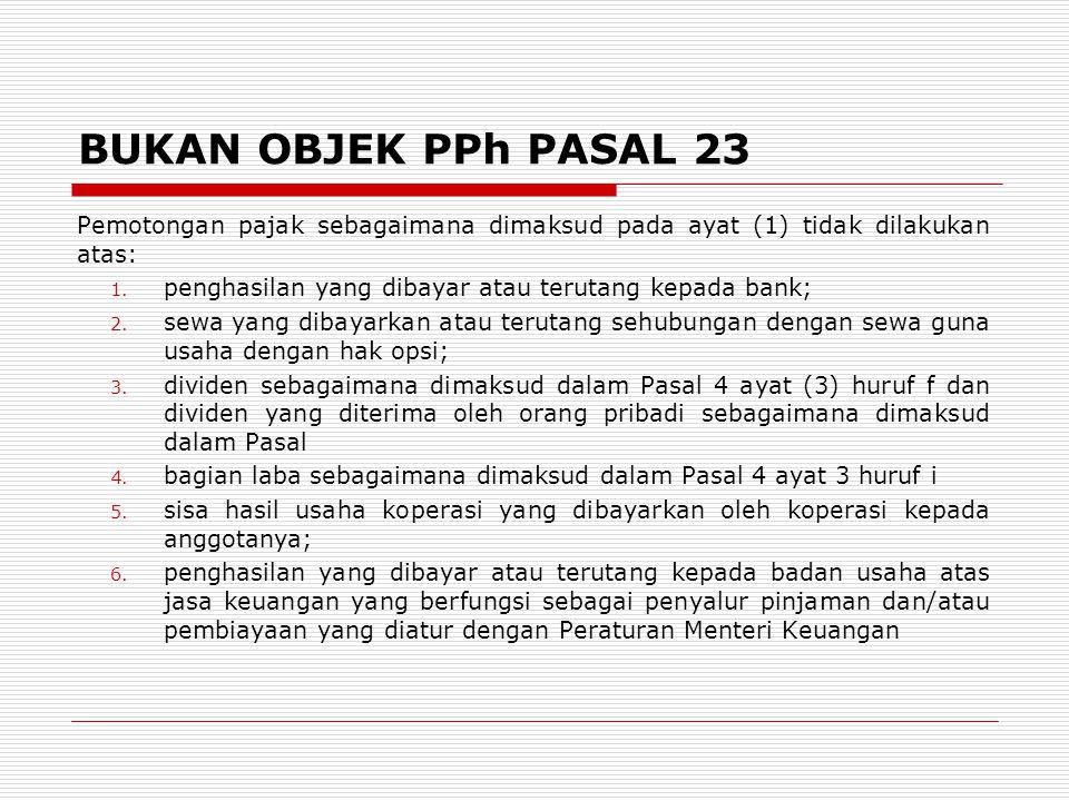 BUKAN OBJEK PPh PASAL 23 Pemotongan pajak sebagaimana dimaksud pada ayat (1) tidak dilakukan atas: 1.