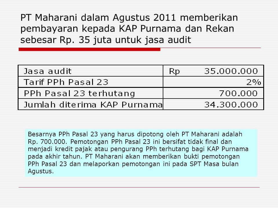 PT Maharani dalam Agustus 2011 memberikan pembayaran kepada KAP Purnama dan Rekan sebesar Rp.