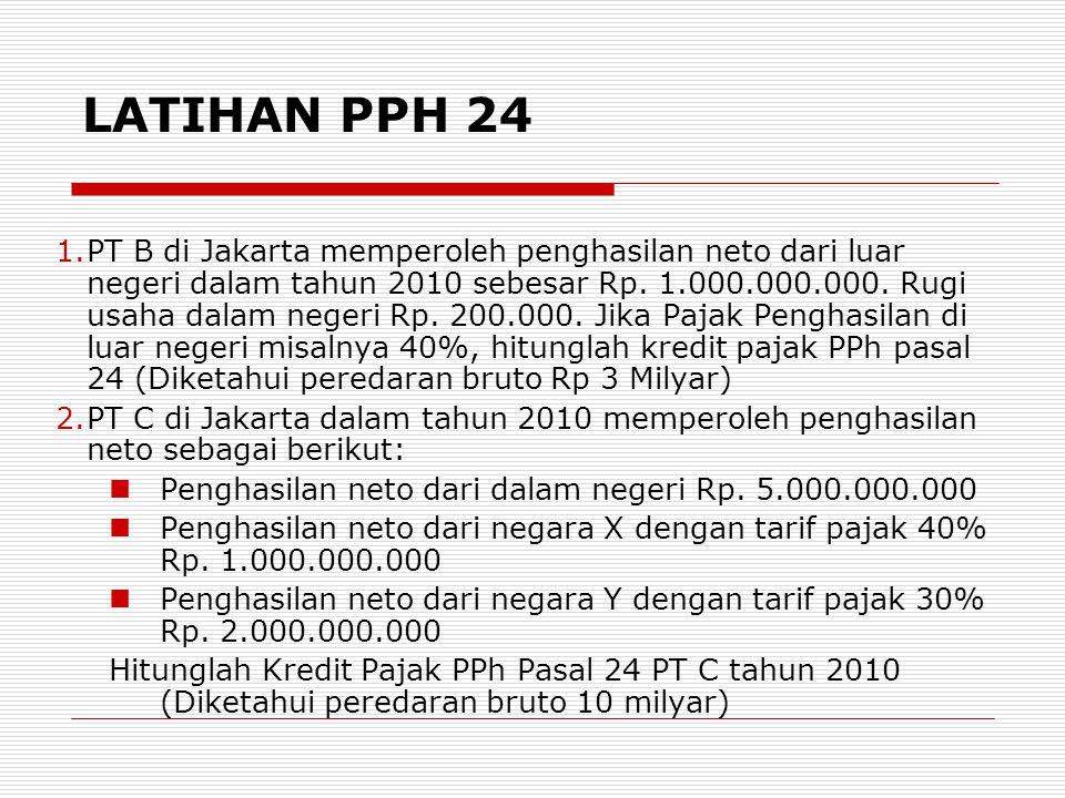1.PT B di Jakarta memperoleh penghasilan neto dari luar negeri dalam tahun 2010 sebesar Rp.
