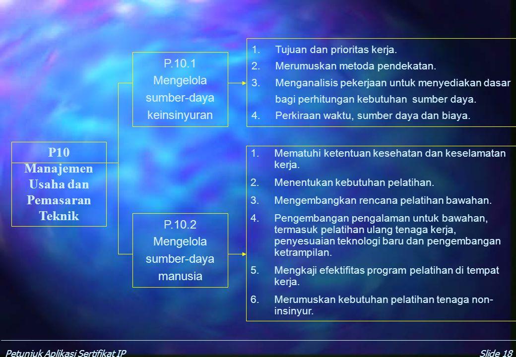Petunjuk Aplikasi Sertifikat IPSlide 17 P9 Bahan Material dan Komponen P.9.5 Menjaga Mutu Bahan/Material/K omponen P.9.4 Menilai Sifat Bahan Material 1.Kenali rona lingkungan operasi 2.