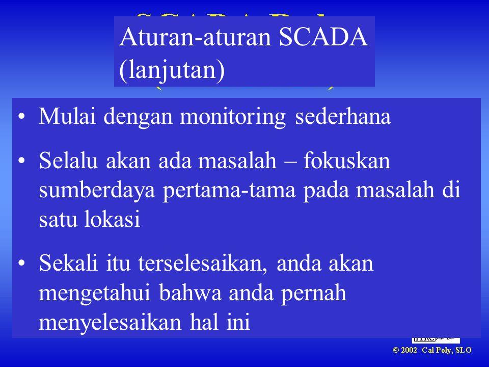 Aturan-aturan SCADA (lanjutan) •Mulai dengan monitoring sederhana •Selalu akan ada masalah – fokuskan sumberdaya pertama-tama pada masalah di satu lok