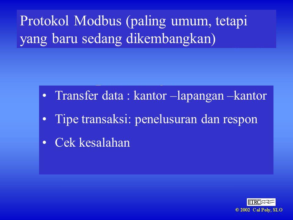 Protokol Modbus (paling umum, tetapi yang baru sedang dikembangkan) •Transfer data : kantor –lapangan –kantor •Tipe transaksi: penelusuran dan respon