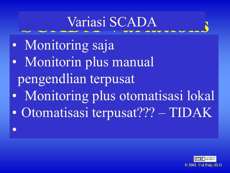 Variasi SCADA • Monitoring saja • Monitorin plus manual pengendlian terpusat • Monitoring plus otomatisasi lokal • Otomatisasi terpusat??? – TIDAK •