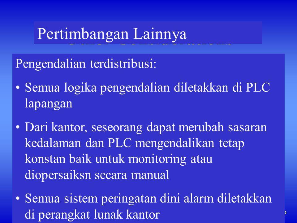 Pertimbangan Lainnya Pengendalian terdistribusi: •Semua logika pengendalian diletakkan di PLC lapangan •Dari kantor, seseorang dapat merubah sasaran k
