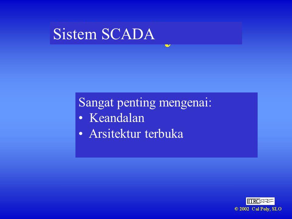 Sistem SCADA Sangat penting mengenai: • Keandalan • Arsitektur terbuka