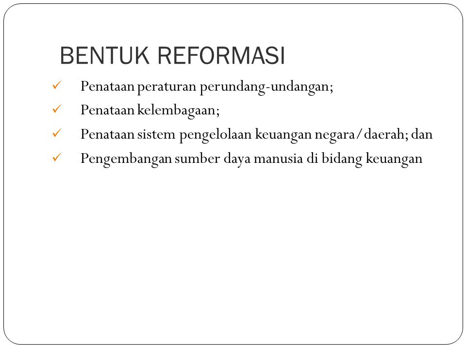 LATAR BELAKANG REFORMASI  Reformasi pengelolaan keuangan negara/daerah menuju tata kelola yang baik  Perubahan sistem pemerintahan  hubungan keuangan pusat & daerah  Pengawasan oleh stakeholders atas pengelolaan keuangan negara
