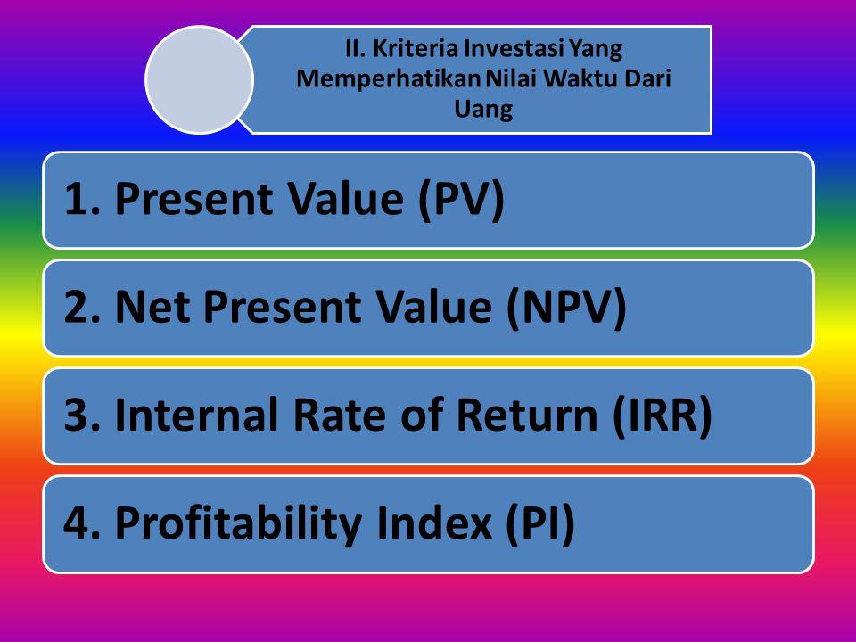 I. Kriteria Investasi Yang Tidak Memperhatikan Nilai Waktu Dari Uang 1. Payback Periode (PP) 2. Average Rate of Return (ARR)