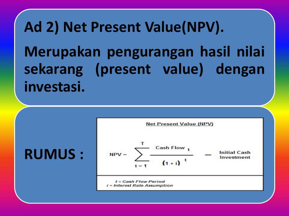 KEUNGGULAN DAN KELEMAHAN METODE PRESENT VALUE (PV) NoKeunggulanKelemahan 1Secara konseptual adalah yang terbaik dibandingkan dengan Payback Memerlukan