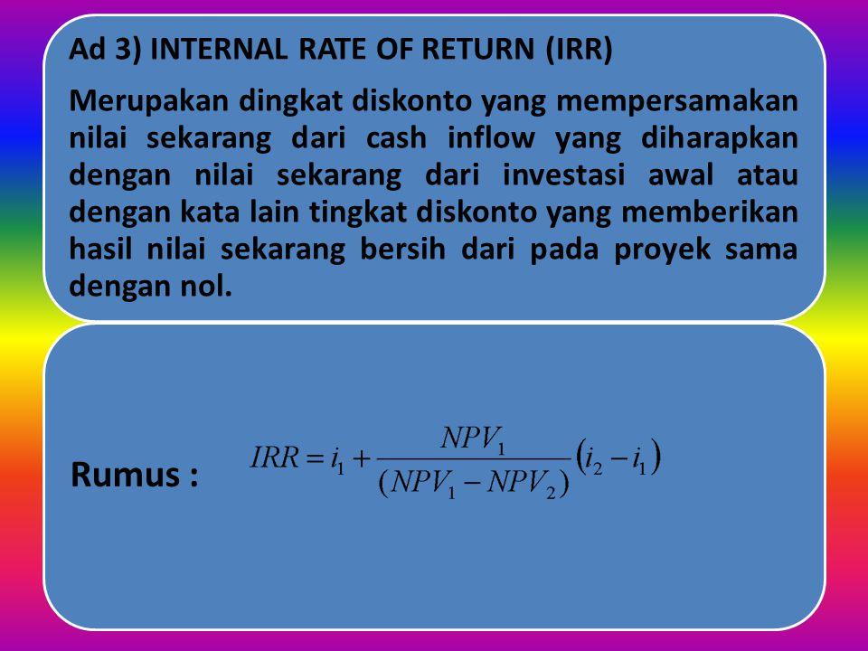 Kriteria : Apabila NPV positip (>0)---  Diterima Apabila NPV Negatip (<0) ---  Ditolak Pada contoh diatas diketahui : PV= 66.327.500 Investasi Awal