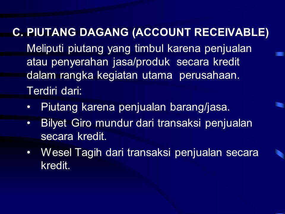 C.PIUTANG DAGANG (ACCOUNT RECEIVABLE) Meliputi piutang yang timbul karena penjualan atau penyerahan jasa/produk secara kredit dalam rangka kegiatan ut