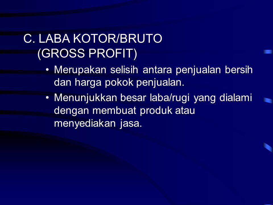 C. LABA KOTOR/BRUTO (GROSS PROFIT) •Merupakan selisih antara penjualan bersih dan harga pokok penjualan. •Menunjukkan besar laba/rugi yang dialami den