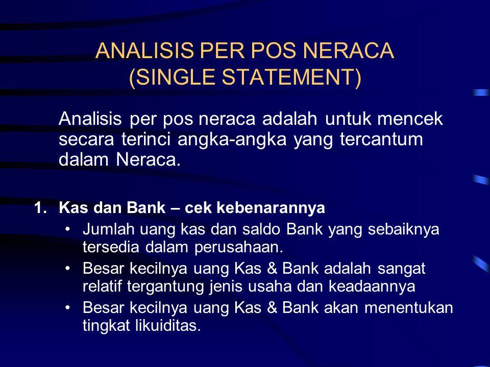ANALISIS PER POS NERACA (SINGLE STATEMENT) Analisis per pos neraca adalah untuk mencek secara terinci angka-angka yang tercantum dalam Neraca. 1.Kas d