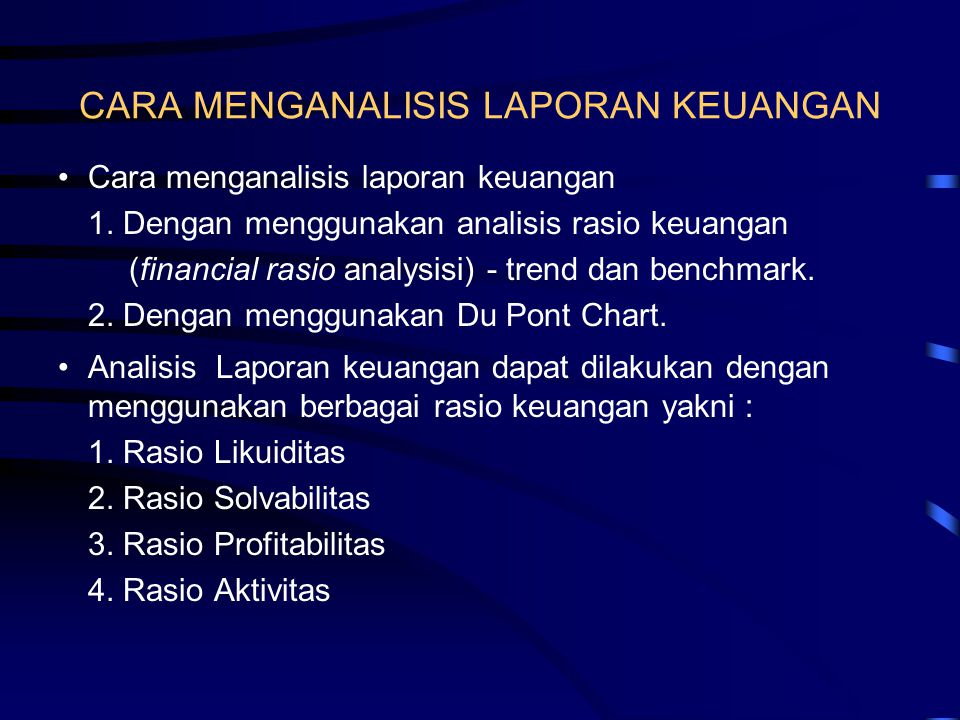 CARA MENGANALISIS LAPORAN KEUANGAN •Cara menganalisis laporan keuangan 1. Dengan menggunakan analisis rasio keuangan (financial rasio analysisi) - tre