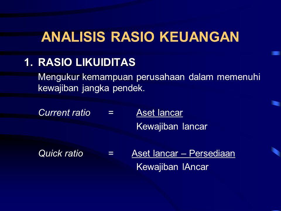 ANALISIS RASIO KEUANGAN 1.RASIO LIKUIDITAS Mengukur kemampuan perusahaan dalam memenuhi kewajiban jangka pendek. Current ratio = Aset lancar Kewajiban