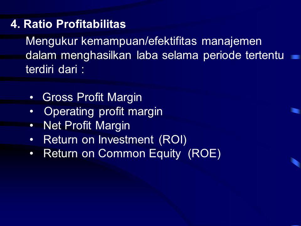 4. Ratio Profitabilitas Mengukur kemampuan/efektifitas manajemen dalam menghasilkan laba selama periode tertentu terdiri dari : • Gross Profit Margin