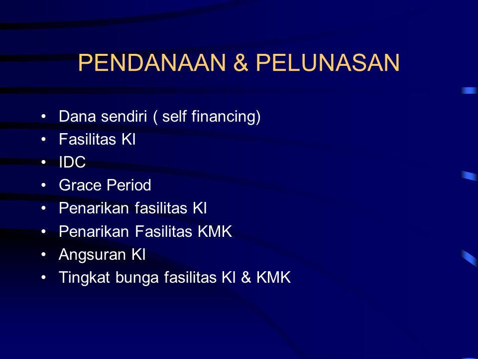PENDANAAN & PELUNASAN •Dana sendiri ( self financing) •Fasilitas KI •IDC •Grace Period •Penarikan fasilitas KI •Penarikan Fasilitas KMK •Angsuran KI •