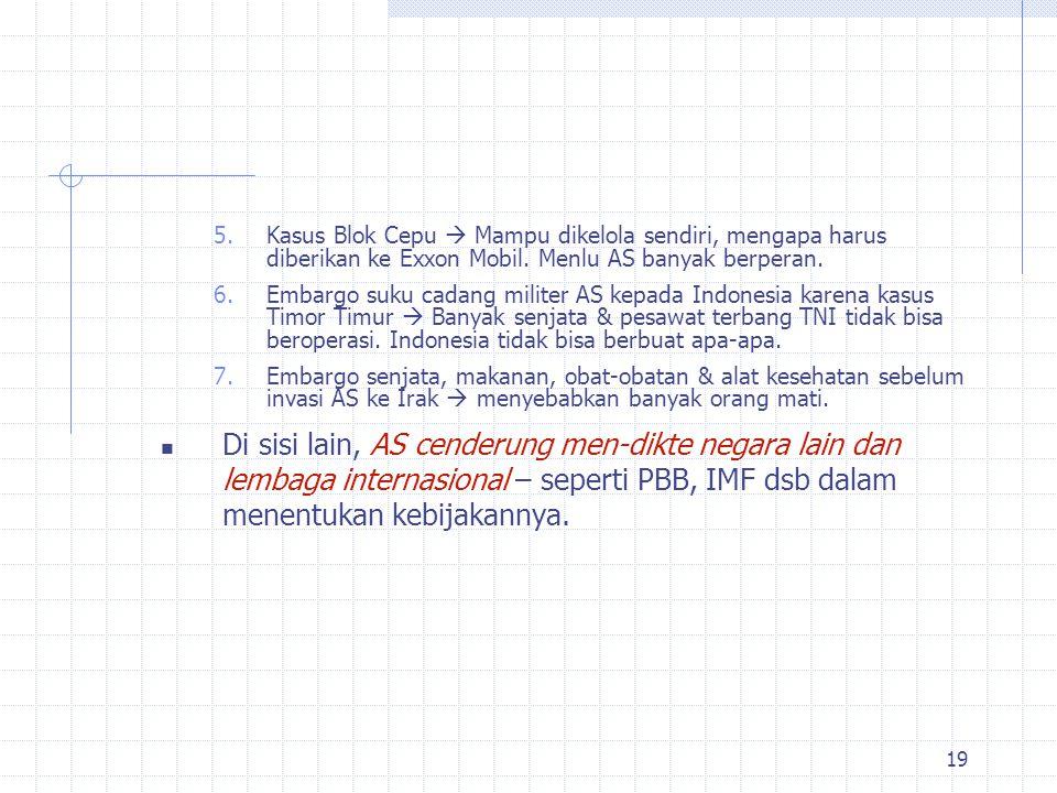 18 Dampak globalisasi Politik LN -- diplomasi  Lemahnya posisi & daya tawar Indonesia. Menjadikan Indonesia tidak memiliki banyak pilihan untuk lobi