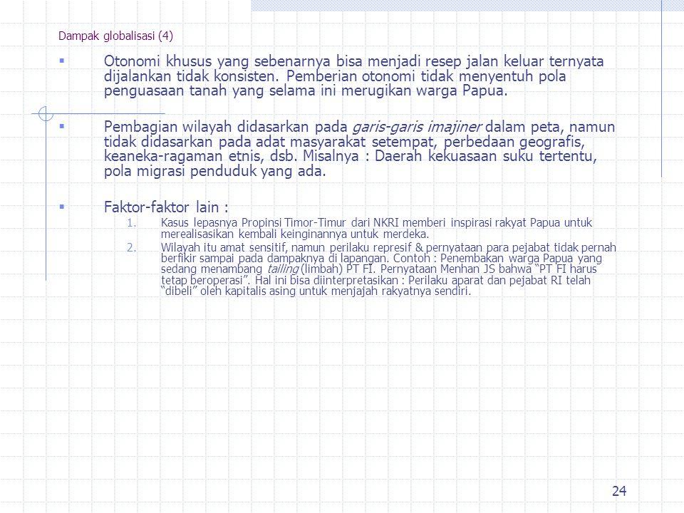 23 Dampak globalisasi (3) 2. Asimetrical Interdependency Contoh : Tuntutan masyarakat Papua agar PT Freeport berhenti beroperasi di tanah Papua (Maret