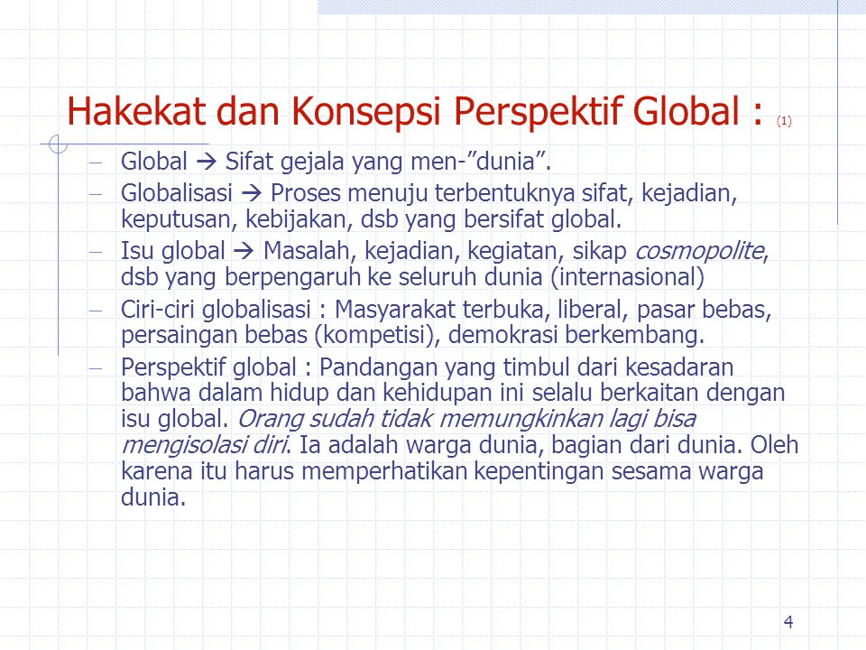 4 Hakekat dan Konsepsi Perspektif Global : (1)  Global  Sifat gejala yang men- dunia .