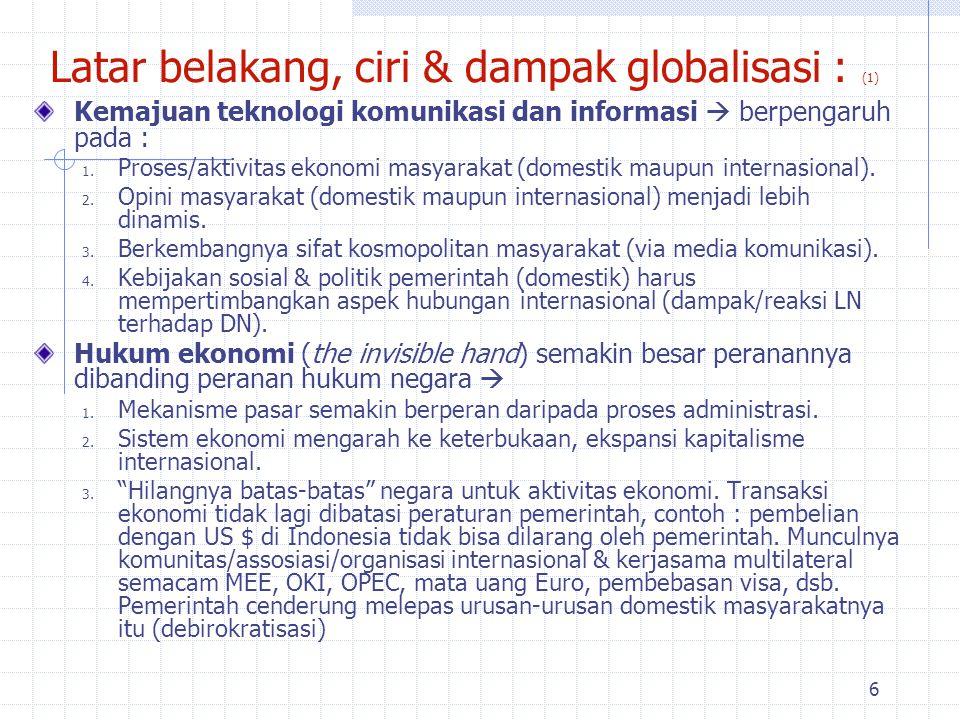 6 Latar belakang, ciri & dampak globalisasi : (1) Kemajuan teknologi komunikasi dan informasi  berpengaruh pada : 1.