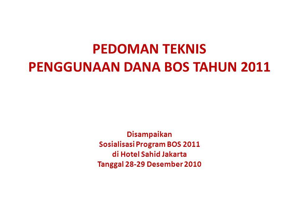 PEDOMAN TEKNIS PENGGUNAAN DANA BOS TAHUN 2011 Disampaikan Sosialisasi Program BOS 2011 di Hotel Sahid Jakarta Tanggal 28-29 Desember 2010