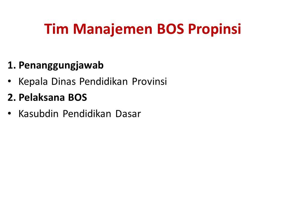 Tim Manajemen BOS Propinsi 1.Penanggungjawab • Kepala Dinas Pendidikan Provinsi 2.