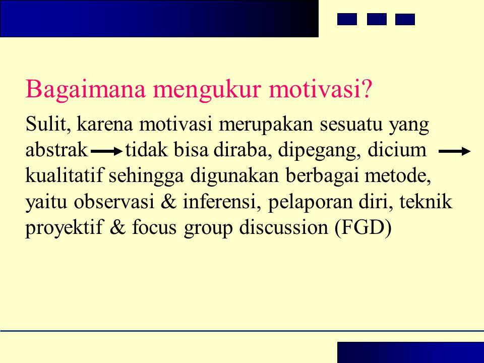 Bagaimana mengukur motivasi? Sulit, karena motivasi merupakan sesuatu yang abstrak tidak bisa diraba, dipegang, dicium kualitatif sehingga digunakan b