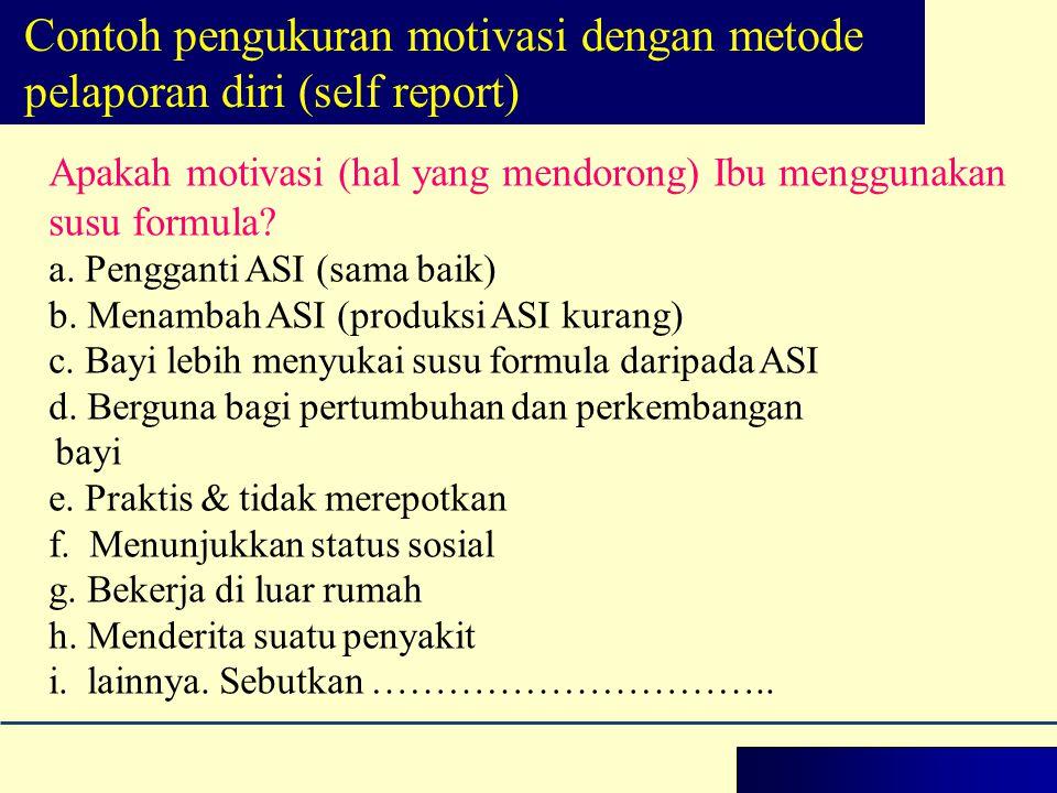 Apakah motivasi (hal yang mendorong) Ibu menggunakan susu formula? a. Pengganti ASI (sama baik) b. Menambah ASI (produksi ASI kurang) c. Bayi lebih me