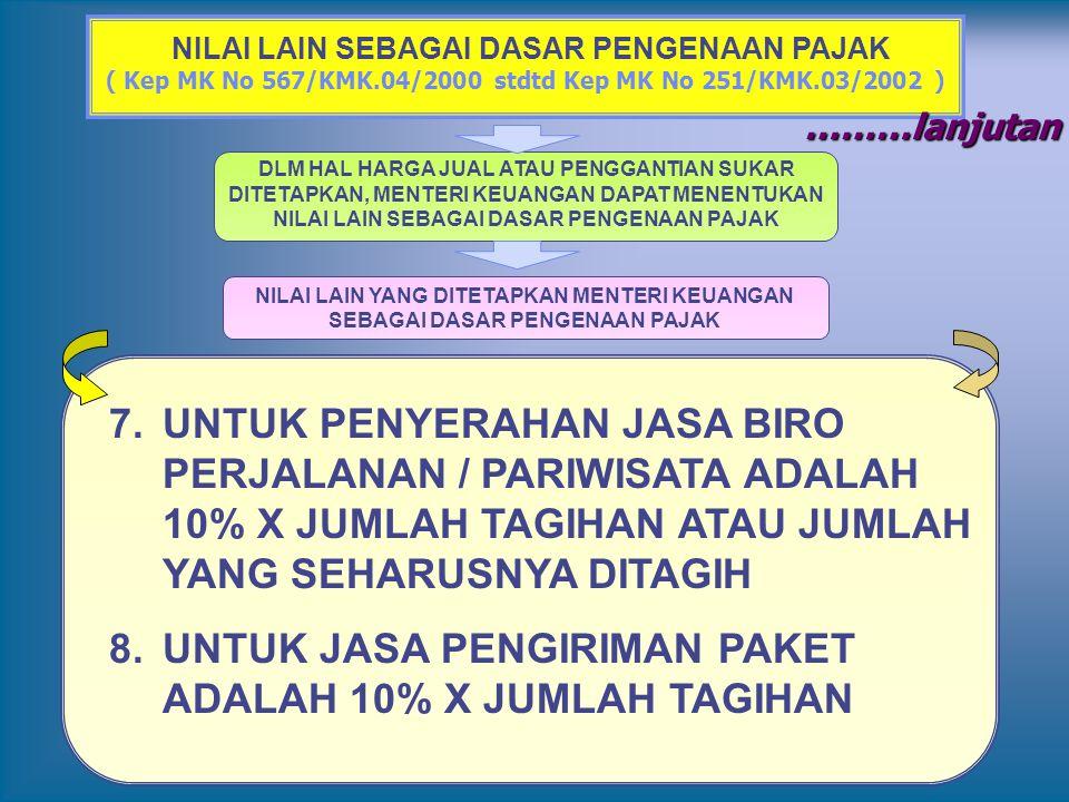 NILAI LAIN SEBAGAI DASAR PENGENAAN PAJAK ( Kep MK No 567/KMK.04/2000 stdtd Kep MK No 251/KMK.03/2002 ) 7.UNTUK PENYERAHAN JASA BIRO PERJALANAN / PARIW