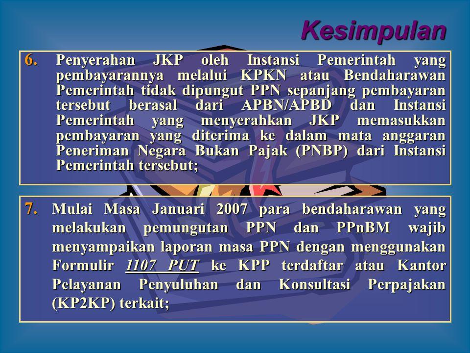6. P enyerahan JKP oleh Instansi Pemerintah yang pembayarannya melalui KPKN atau Bendaharawan Pemerintah tidak dipungut PPN sepanjang pembayaran terse