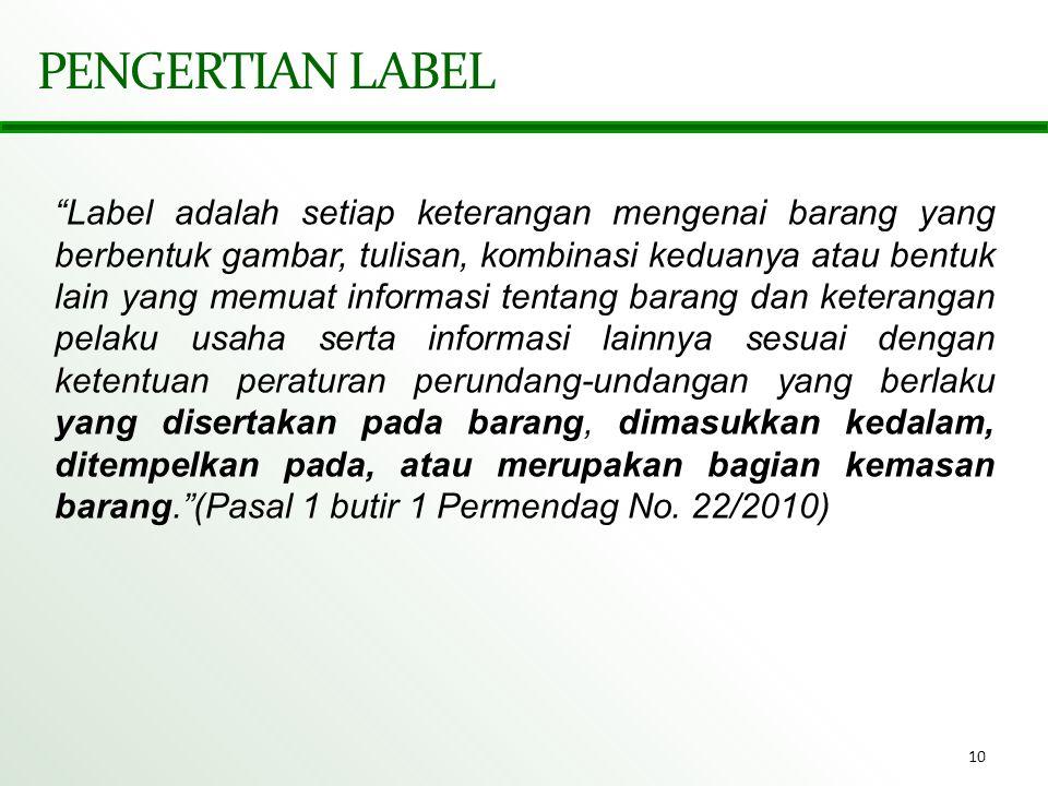 """10 PENGERTIAN LABEL """"Label adalah setiap keterangan mengenai barang yang berbentuk gambar, tulisan, kombinasi keduanya atau bentuk lain yang memuat in"""