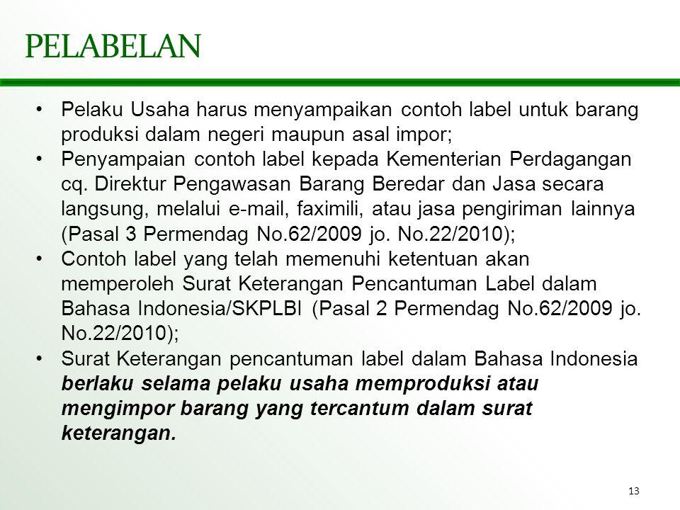 13 PELABELAN •Pelaku Usaha harus menyampaikan contoh label untuk barang produksi dalam negeri maupun asal impor; •Penyampaian contoh label kepada Keme