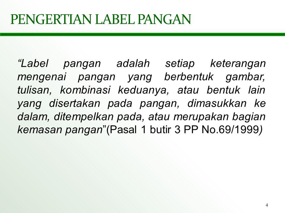 "4 PENGERTIAN LABEL PANGAN ""Label pangan adalah setiap keterangan mengenai pangan yang berbentuk gambar, tulisan, kombinasi keduanya, atau bentuk lain"